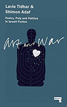 Art & War: Poetry, Pulp and Politics in Israeli Fiction by [Tidhar, Lavie, Adaf, Shimon]