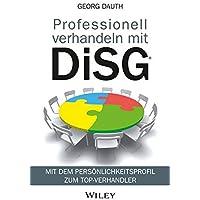 Professionell verhandeln mit DiSG®: Mit dem Persönlichkeitsprofil zum Top-Verhandler