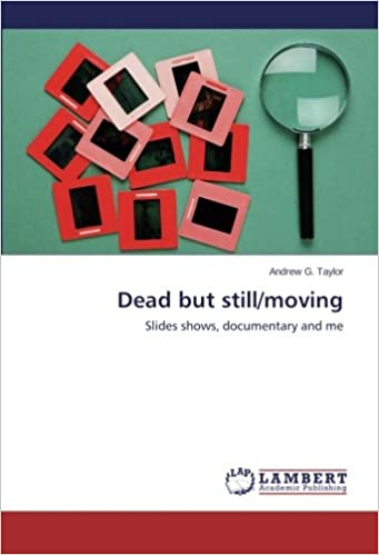 Dead but still/moving: Slides shows, documentary and me
