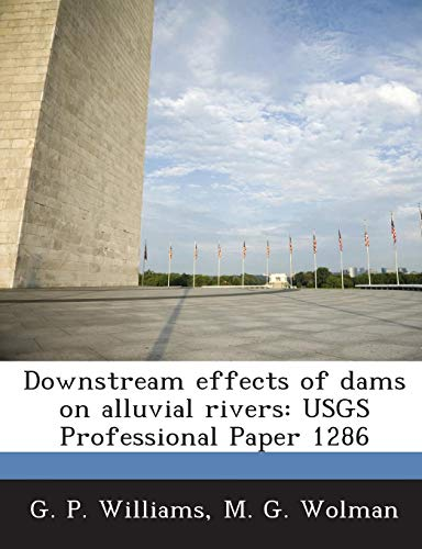 Downstream effects of dams on alluvial rivers: USGS Professional Paper 1286 (Downstream Effects Of Dams On Alluvial Rivers)