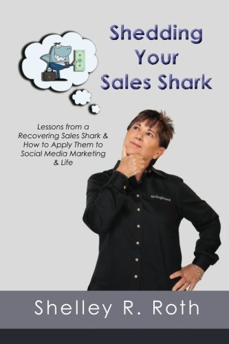Shedding Your Sales Shark: Lessons from a Recovering Sales Shark & How to Apply Them to Social Media Marketing and Life pdf