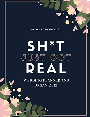 Sh*t Just Got Real (Wedding Planner And Organizer): The Ultimate Countdown Wedding Planner For A Modern Bride And Groom…