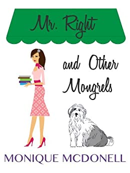 Mr Right and Other Mongrels by [McDonell, Monique]