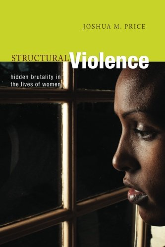 Structural Violence: Hidden Brutality in the Lives of Women