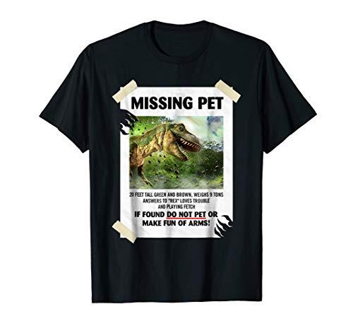 Missing Pet T Rex Dinosaur Tshirt Funny Saurus Lover Gifts -