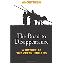 The Road to Disappearance: A History of the Creek Indians