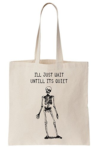 Until Canvas Bag Its Quite Tote Just Wait I'll Skeleton Artwork Hqw7f7