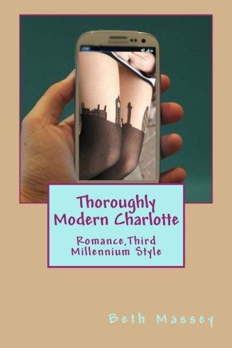 Thoroughly Modern Charlotte: Romance, Third Millennium Style (Volume 1)