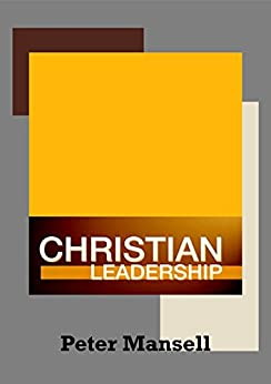 Christian Leadership by [Mansell, Peter]