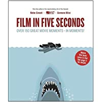 Film in Five Seconds: Over 150 Great Movie Moments - in Moments!