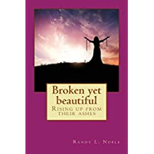 Broken Yet Beautiful: Rising up from their ashes