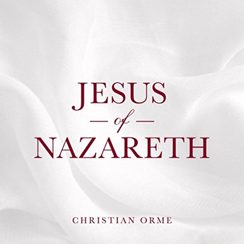 Christian Orme - Jesus of Nazareth (2018)
