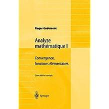 Analyse mathématique I: Convergence, fonctions élémentaires