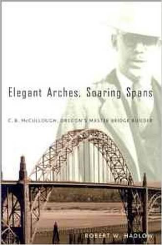 Elegant Arches, Soaring Spans: C.B. McCullough, Oregon's Master Bridge Builder