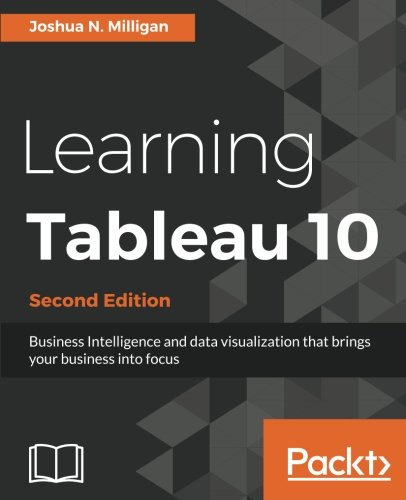 Learning Tableau 10   Second Edition  Business Intelligence And Data Visualization That Brings Your Business Into Focus