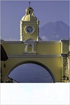 Book Yellow Arch Clock in Guatemala: Blank 150 page lined journal for your thoughts, ideas, and inspiration