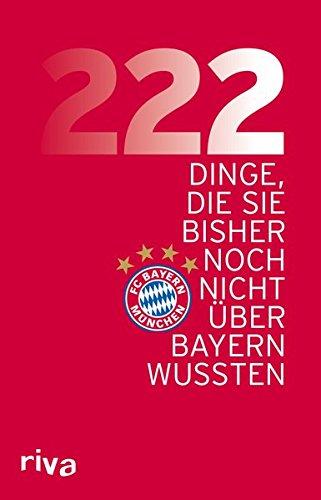 222 Dinge, die Sie bisher noch nicht über den FC Bayern wussten Broschiert – 11. Juli 2016 Riva 3868839046 Ballsport Fußball