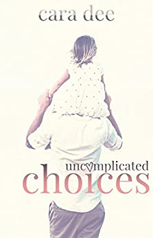Uncomplicated Choices by [Dee, Cara]