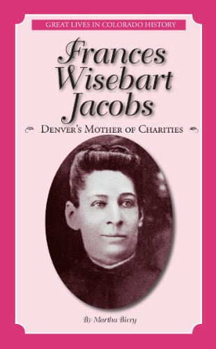 Read Online Frances Wisebart Jacobs: Denver's Mother of Charities (Great Lives in Colorado History) (Great Lives in Colorado History/Personajes importantes ... de colorado) (English and Spanish Edition) pdf epub