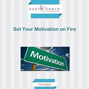 Set Your Motivation on Fire Audiobook