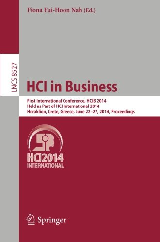HCI in Business: First International Conference, HCIB 2014, Held as Part of HCI International 2014, Heraklion, Crete, Greece, June 22-27, 2014, Proceedings (Lecture Notes in Computer Science)