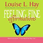 Feeling Fine Affirmations | Louise L. Hay