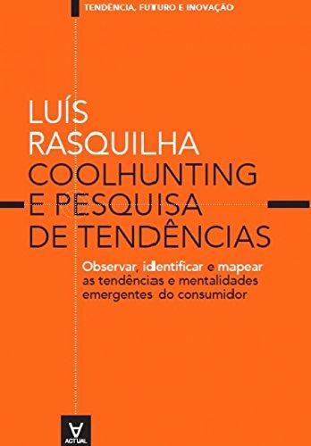 Coolhunting e Pesquisa de Tendências. Observar, Identificar e Mapear as Tendências e Mentalidades Emergentes do Consumidor