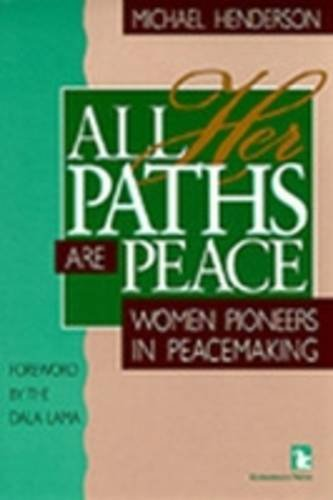 All Her Paths Are Peace: Women Pioneers in Peacemaking (Kumarian Press Books for a World That Works)