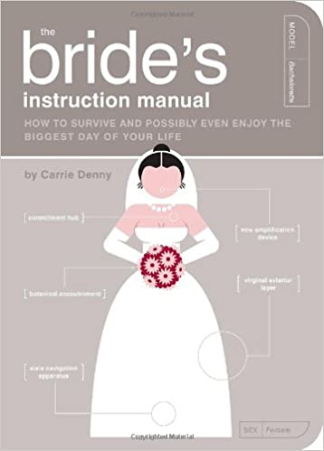 The Bride'S Instruction Manual: How To Survive And Possibly Even