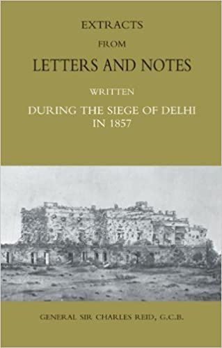 Book Extracts From Letters And Notes: Written During The Siege Of Delhi In 1857 by Charles Reid (2009-02-13)