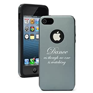 Apple iPhone 5 5s Aluminum Silicone Dual Layer Rugged Hard Case Cover Dance As Though No One Is Watching (Silver Gray)
