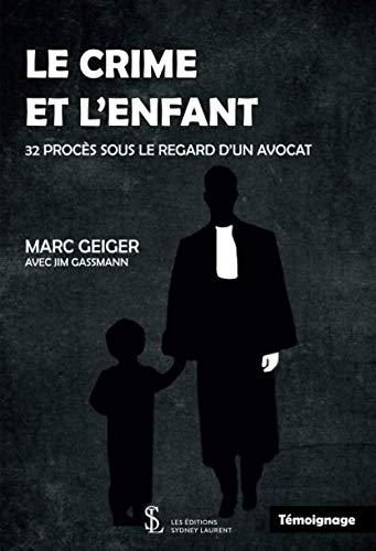 Le crime et l'enfant: 32 procès sous le regard d'un avocat (French Edition)