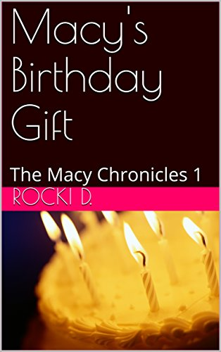 Macy's Birthday Gift: The Macy Chronicles - Birthday Macy's Gift