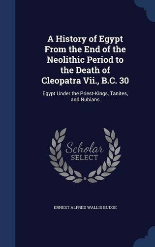Download A History of Egypt From the End of the Neolithic Period to the Death of Cleopatra Vii., B.C. 30: Egypt Under the Priest-Kings, Tanites, and Nubians pdf epub