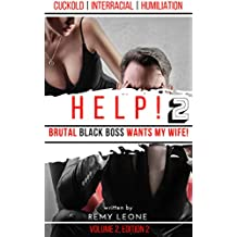 Help! Brutal Black Boss Wants My Wife! 2 | Volume 2, Edition 2: An Interracial Cuckold Humiliation Erotica Tale of an Alpha Black Boss Domination of a ... (Help! Brutal Black Boss Takes My Wife!)