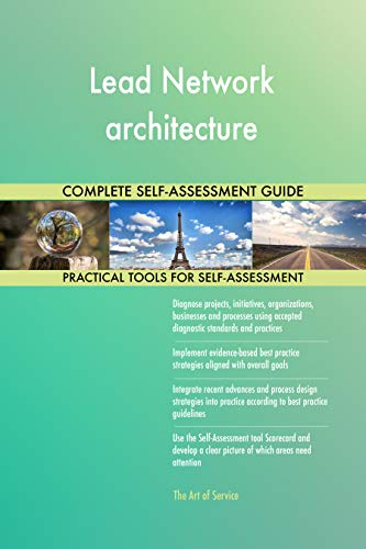 Lead Network architecture All-Inclusive Self-Assessment - More than 650 Success Criteria, Instant Visual Insights, Comprehensive Spreadsheet Dashboard, Auto-Prioritized for Quick Results ()