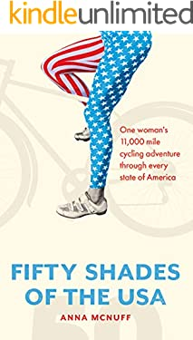 50 Shades Of The USA: One woman's 11,000 mile cycling adventure through every state of America (Anna's Adventures Book 2)