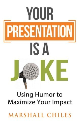 Your Presentation is a Joke: Using Humor to Maximize Your Impact (Black & White Pics)