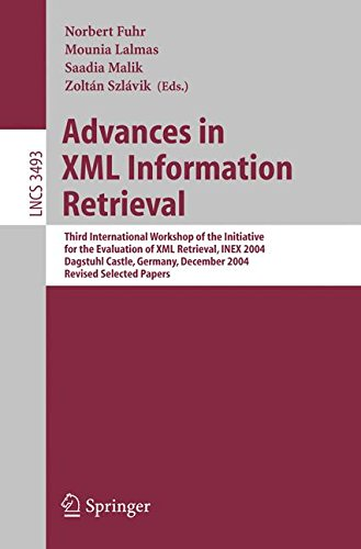 Advances in XML Information Retrieval: Third International Workshop of the Initiative for the Evaluation of XML Retrieval, INEX 2004, Dagstuhl Castle, ... 6-8, 2004 (Lecture Notes in Computer Science) by Norbert Fuhr Mounia Lalmas Saadia Malik Zolt