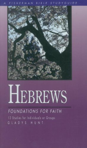 Hebrews: Foundations for Faith (Bible Study Guides)