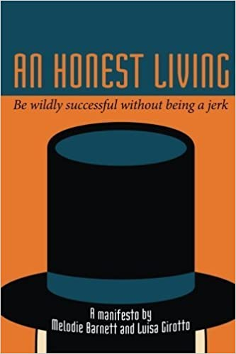 An Honest Living: Be wildly successful without being a jerk by Melodie Barnett (2014-03-11)