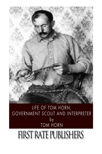 (Life of Tom Horn, Government Scout and Interpreter )