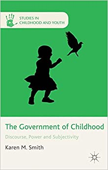 Book The Government of Childhood: Discourse, Power and Subjectivity (Studies in Childhood and Youth)