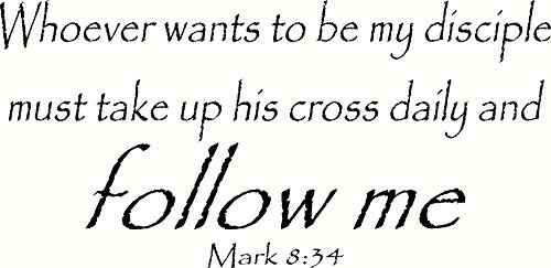 Mark 8:34 Wall Art, Whoever Wants to Be My Disciple Must Take up His Cross Daily and Follow Me, Creation Vinyls