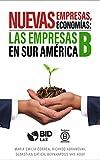 Nuevas empresas, nuevas economías: Las empresas B en Sur América (Spanish Edition)