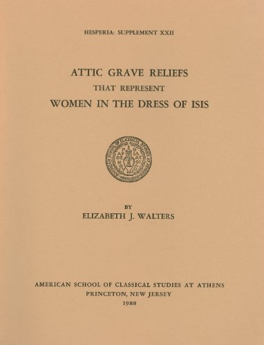 Attic Grave Reliefs That Represent Women in the Dress of Isis (Hesperia Supplement)