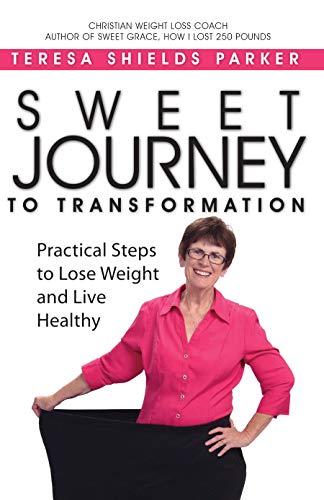 Sweet Journey To Transformation: Practical Steps to Lose Weight and Live Healthy (Sweet Series Book 7)