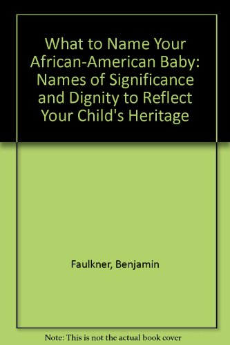 Search : What to Name Your African-American Baby: Names of Significance and Dignity to Reflect Your Child's Heritage