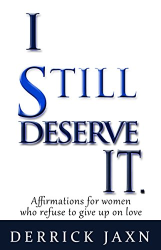 I Still Deserve It: Affirmations for women who refuse to give up on love
