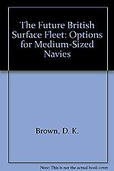 The Future British Surface Fleet: Options for Medium-Sized Navies